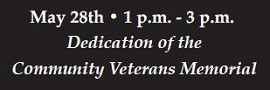 May 28th 1 p.m. - 3 p.m. Dedication of the Community Veterans Memorial